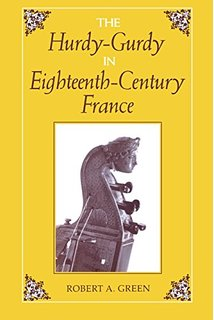 Robert A. Green - The Hurdy –Gurdy in Eighteenth Century France,